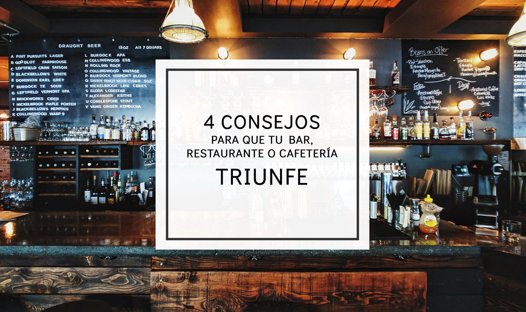 Consejos para que tu bar, restaurante o cafetería triunfe